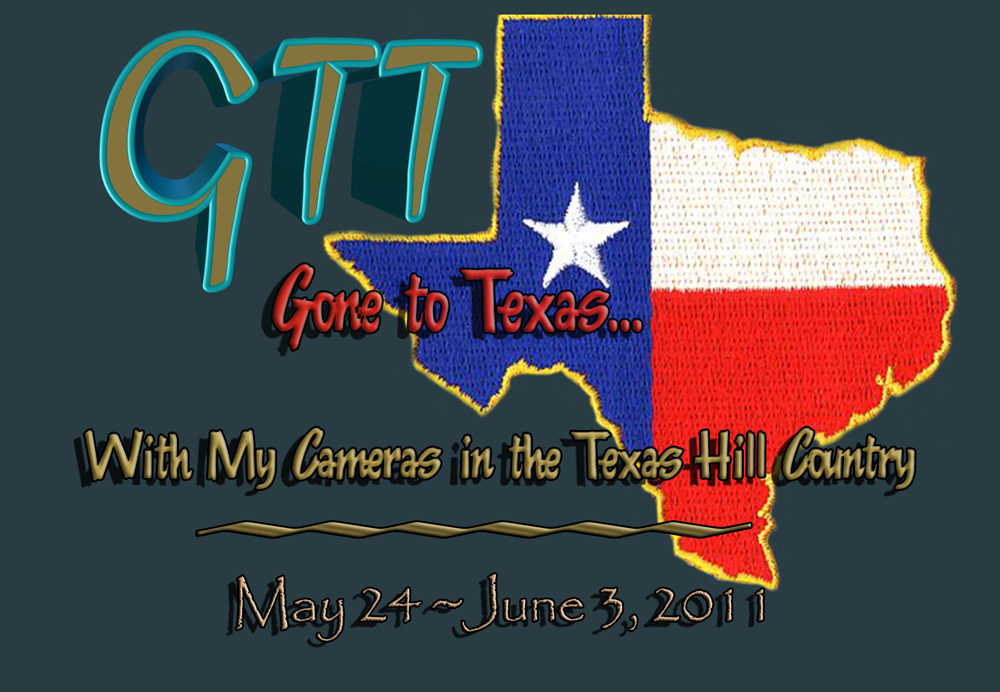 GTT - Gone To Texas - With My Cameras in the Texas Hill Country